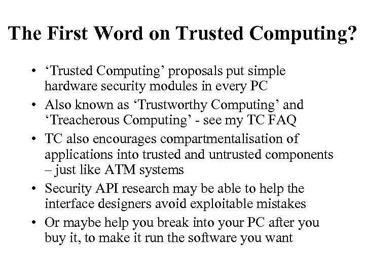 The First Word on Trusted Computing? • 'Trusted Computing' proposals put simple hardware security