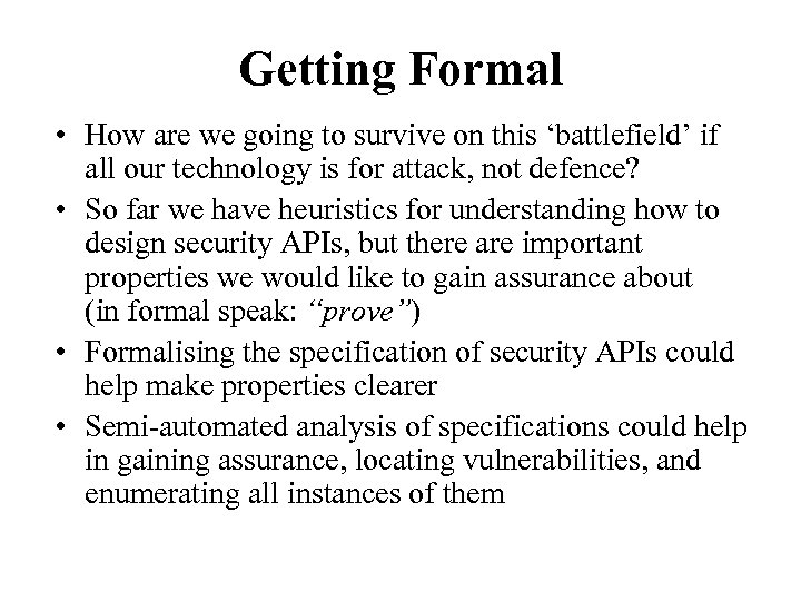 Getting Formal • How are we going to survive on this 'battlefield' if all
