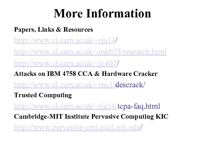 More Information Papers, Links & Resources http: //www. cl. cam. ac. uk/~rja 14/ http:
