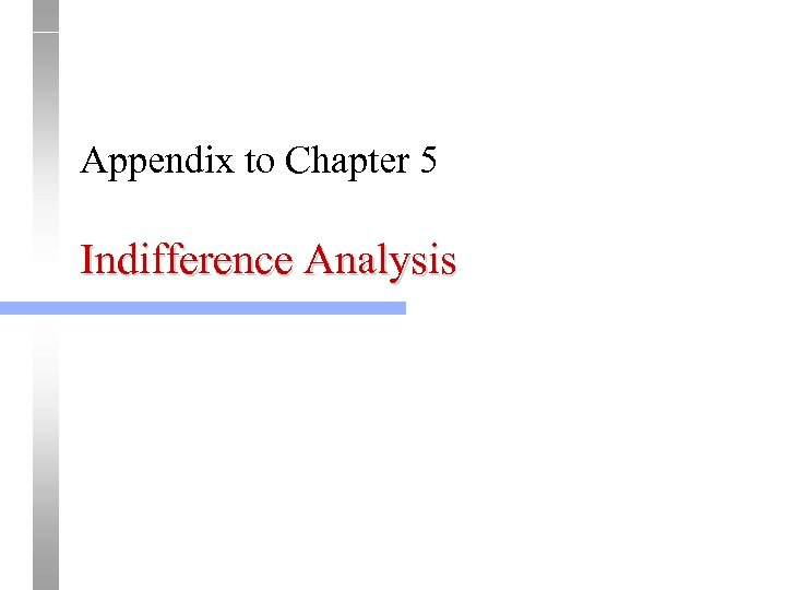 Appendix to Chapter 5 Indifference Analysis