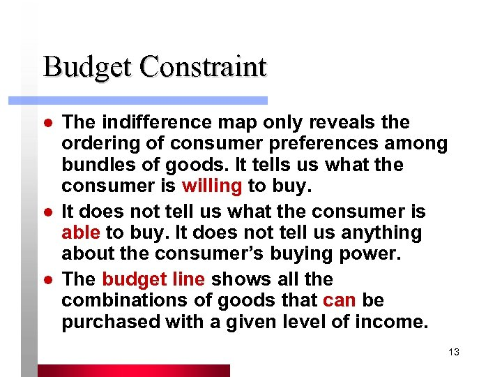 Budget Constraint l l l The indifference map only reveals the ordering of consumer