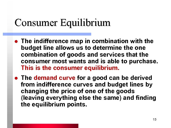 Consumer Equilibrium l The indifference map in combination with the budget line allows us