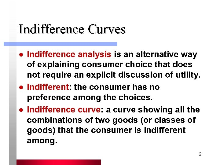 Indifference Curves l l l Indifference analysis is an alternative way of explaining consumer
