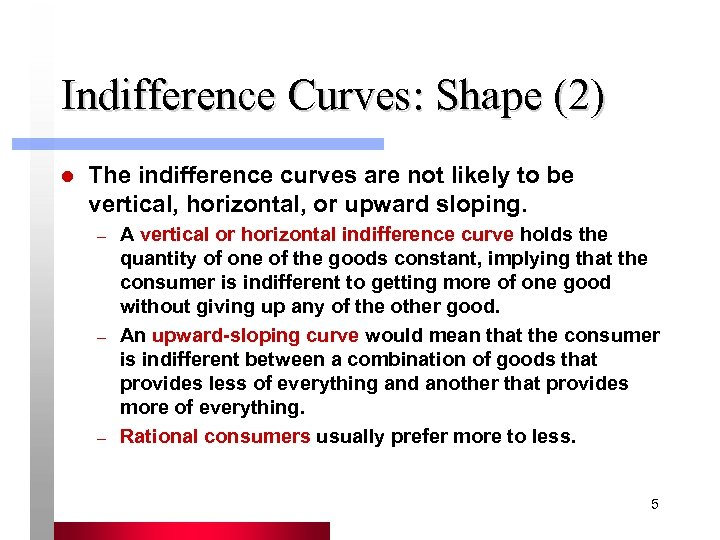 Indifference Curves: Shape (2) l The indifference curves are not likely to be vertical,