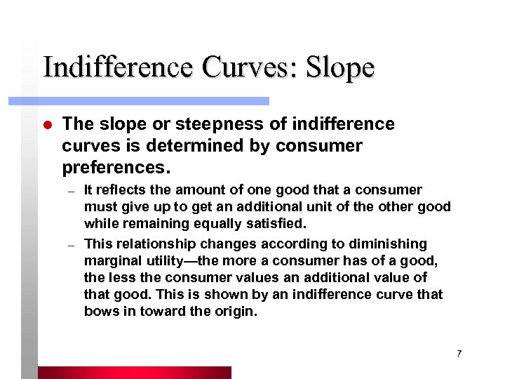 Indifference Curves: Slope l The slope or steepness of indifference curves is determined by