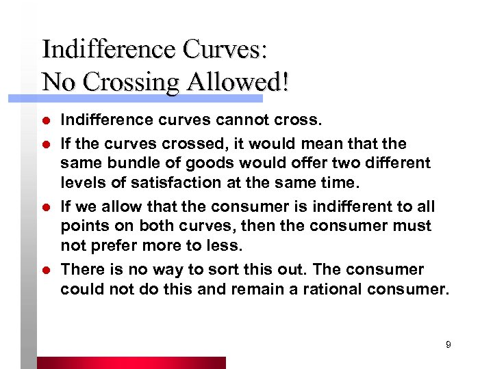 Indifference Curves: No Crossing Allowed! l l Indifference curves cannot cross. If the curves