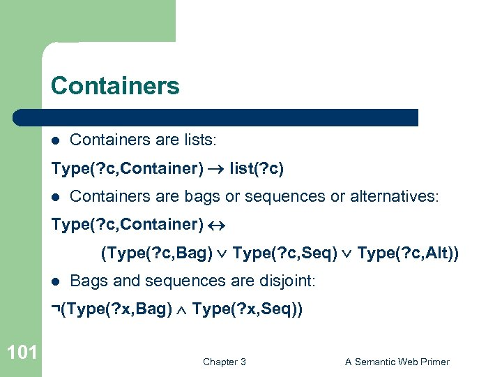 Containers l Containers are lists: Type(? c, Container) list(? c) l Containers are bags