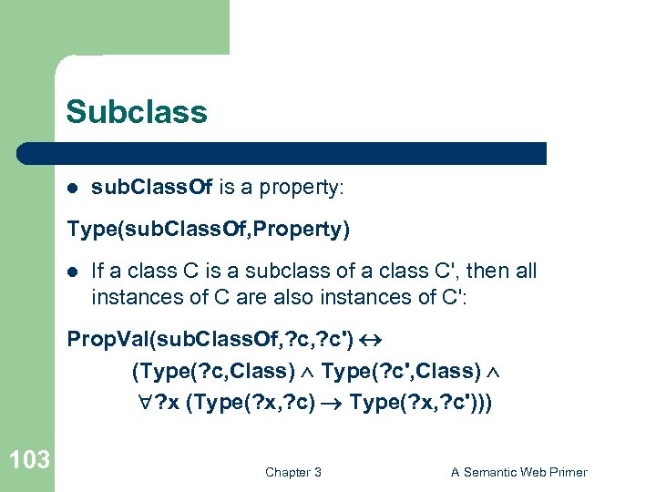 Subclass l sub. Class. Of is a property: Type(sub. Class. Of, Property) l If