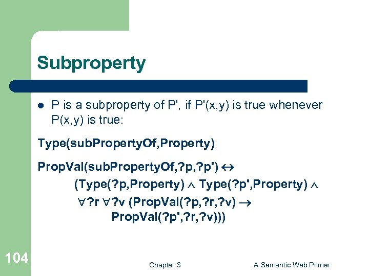 Subproperty l P is a subproperty of P', if P'(x, y) is true whenever