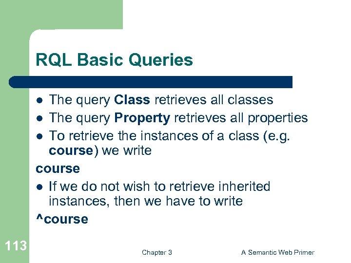 RQL Basic Queries The query Class retrieves all classes l The query Property retrieves