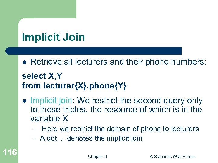 Implicit Join l Retrieve all lecturers and their phone numbers: select X, Y from