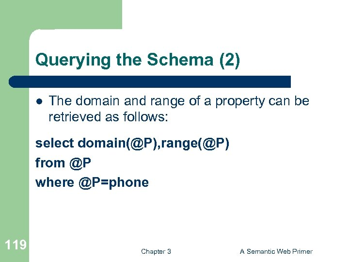 Querying the Schema (2) l The domain and range of a property can be