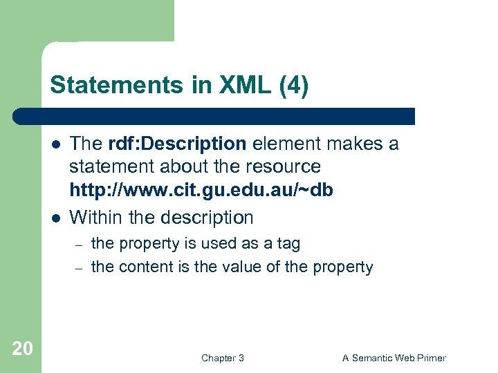 Statements in XML (4) l l The rdf: Description element makes a statement about