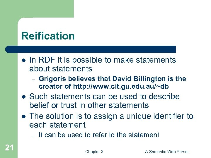 Reification l In RDF it is possible to make statements about statements – l