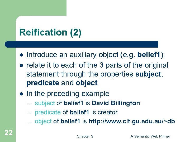 Reification (2) l l l Introduce an auxiliary object (e. g. belief 1) relate