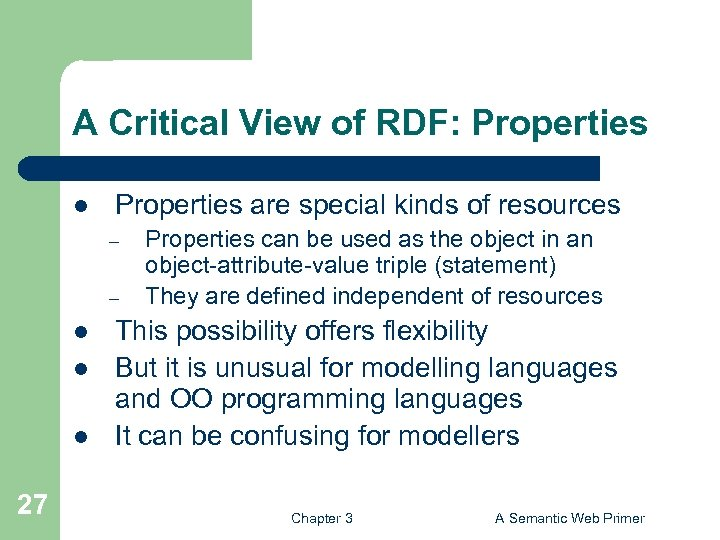 A Critical View of RDF: Properties l Properties are special kinds of resources –