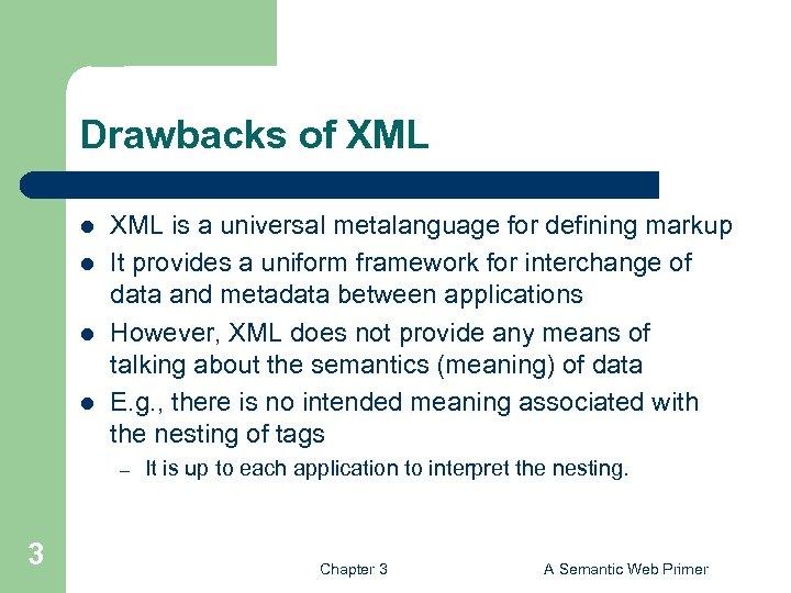 Drawbacks of XML l l XML is a universal metalanguage for defining markup It