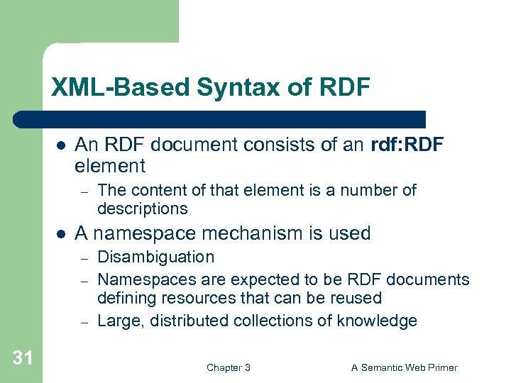 XML-Based Syntax of RDF l An RDF document consists of an rdf: RDF element