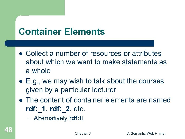 Container Elements l l l Collect a number of resources or attributes about which