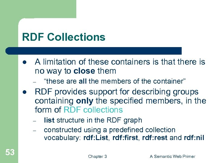 RDF Collections l A limitation of these containers is that there is no way
