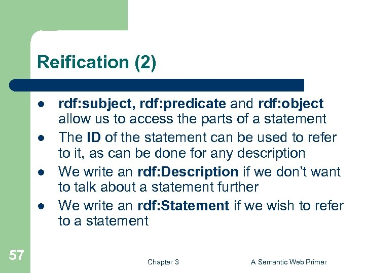 Reification (2) l l 57 rdf: subject, rdf: predicate and rdf: object allow us