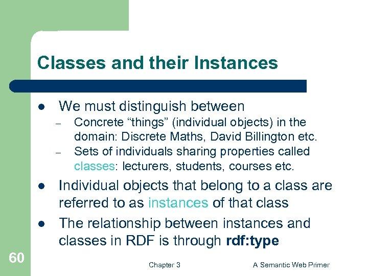 Classes and their Instances l We must distinguish between – – l l 60