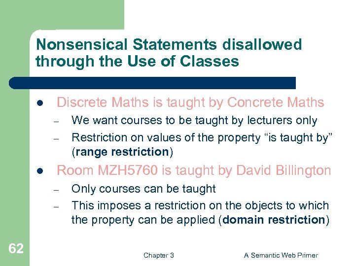 Nonsensical Statements disallowed through the Use of Classes l Discrete Maths is taught by