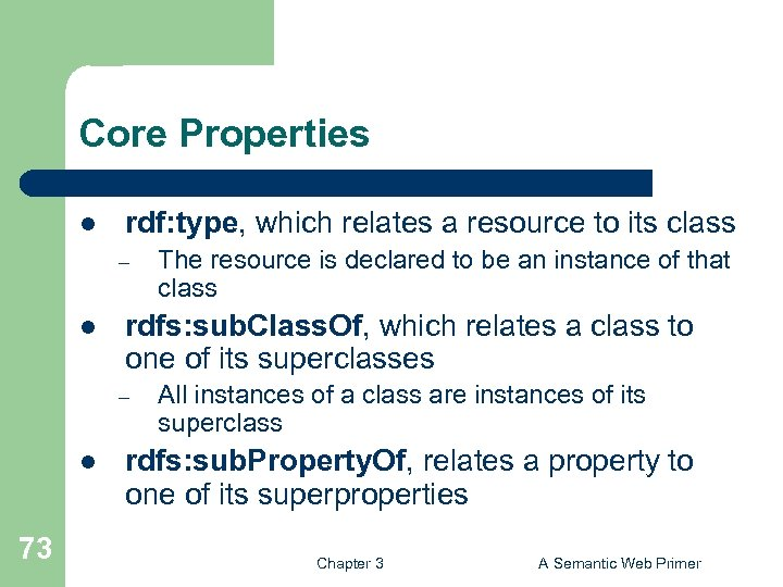 Core Properties l rdf: type, which relates a resource to its class – l