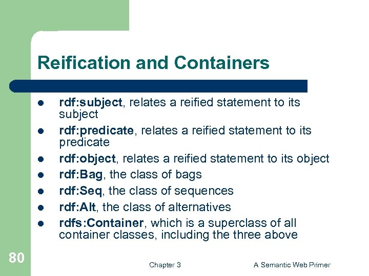 Reification and Containers l l l l 80 rdf: subject, relates a reified statement
