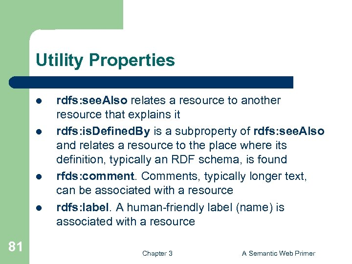 Utility Properties l l 81 rdfs: see. Also relates a resource to another resource