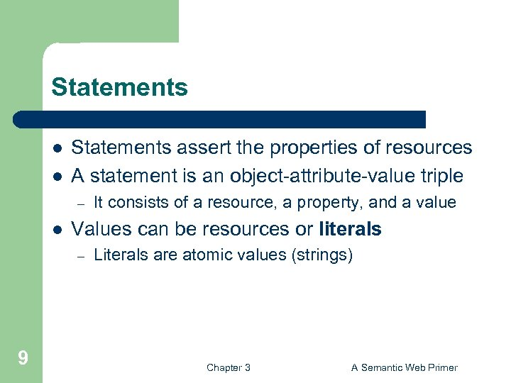 Statements l l Statements assert the properties of resources A statement is an object-attribute-value