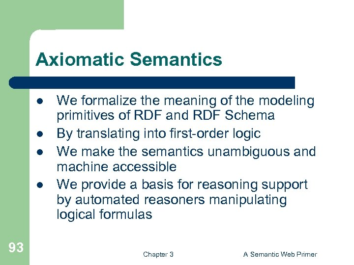Axiomatic Semantics l l 93 We formalize the meaning of the modeling primitives of