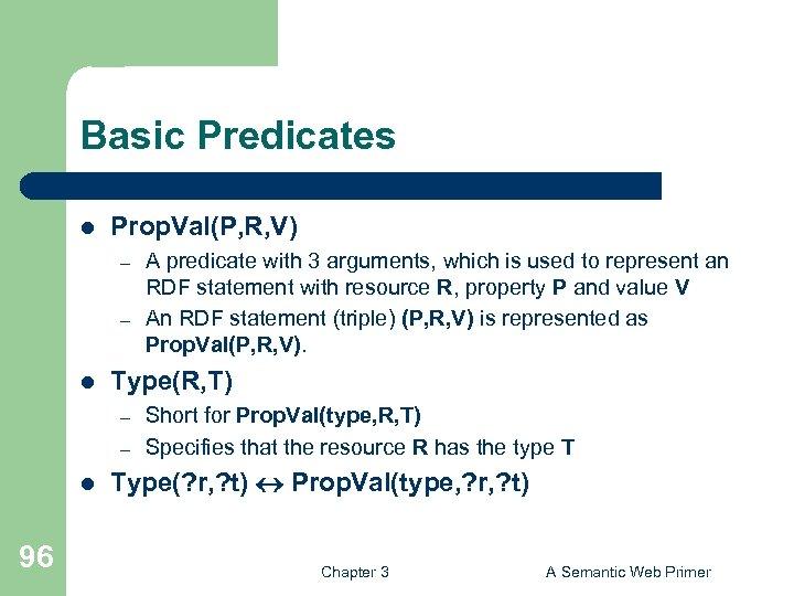 Basic Predicates l Prop. Val(P, R, V) – – l Type(R, T) – –