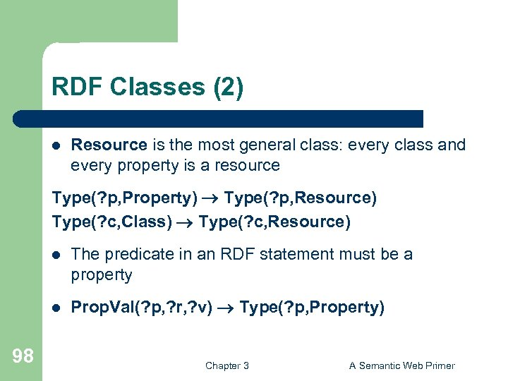RDF Classes (2) l Resource is the most general class: every class and every