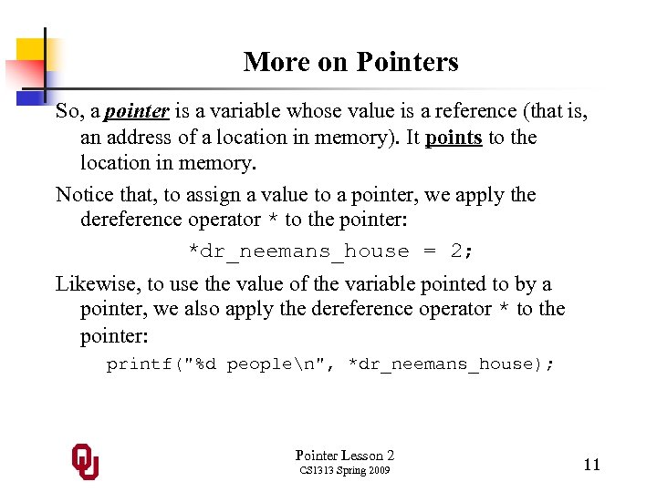 More on Pointers So, a pointer is a variable whose value is a reference