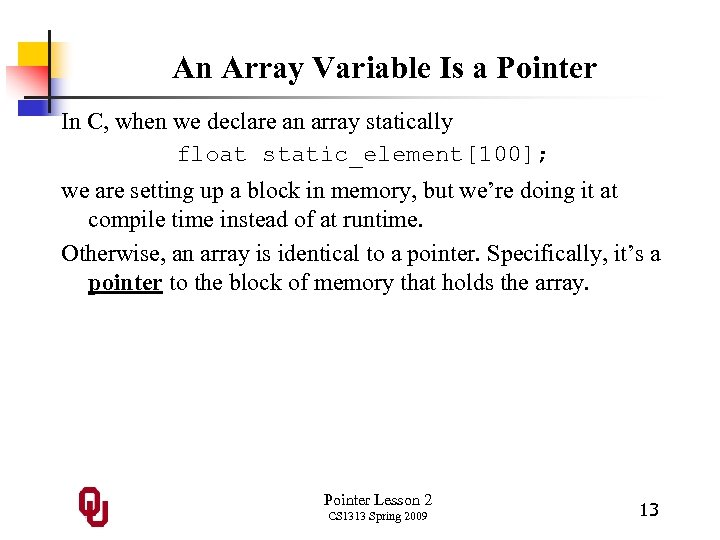 An Array Variable Is a Pointer In C, when we declare an array statically