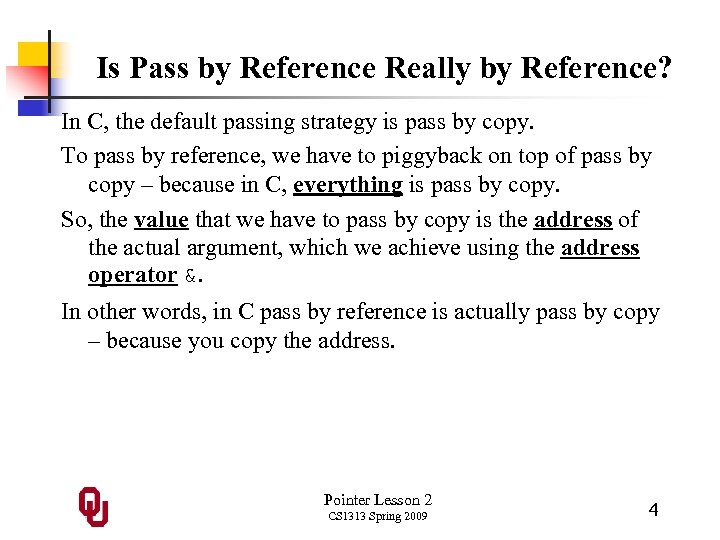 Is Pass by Reference Really by Reference? In C, the default passing strategy is