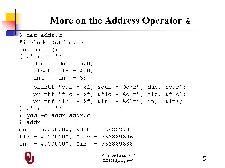 More on the Address Operator & % cat addr. c #include <stdio. h> int