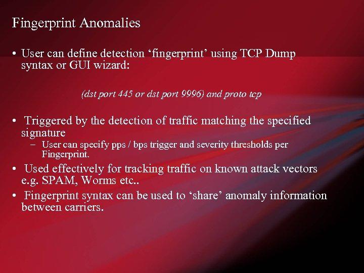 Fingerprint Anomalies • User can define detection 'fingerprint' using TCP Dump syntax or GUI