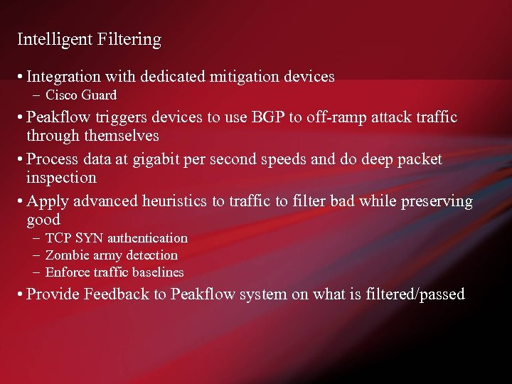 Intelligent Filtering • Integration with dedicated mitigation devices – Cisco Guard • Peakflow triggers
