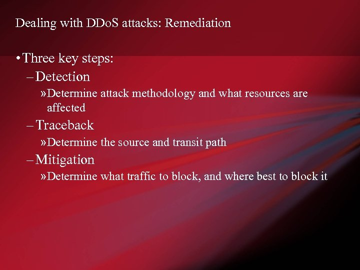 Dealing with DDo. S attacks: Remediation • Three key steps: – Detection » Determine