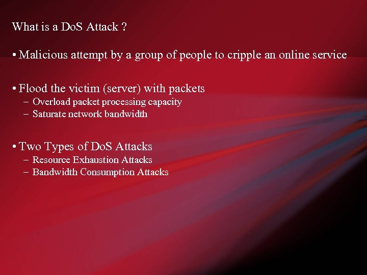 What is a Do. S Attack ? • Malicious attempt by a group of