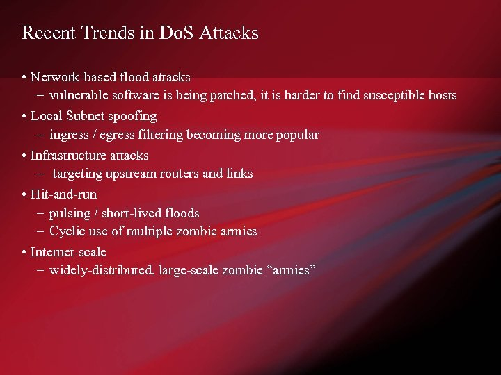 Recent Trends in Do. S Attacks • Network-based flood attacks – vulnerable software is