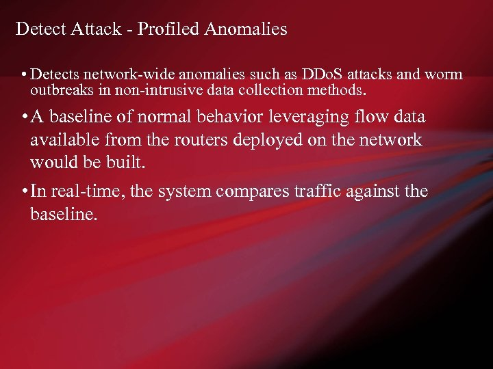 Detect Attack - Profiled Anomalies • Detects network-wide anomalies such as DDo. S attacks