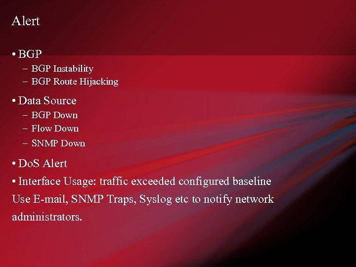Alert • BGP – BGP Instability – BGP Route Hijacking • Data Source –