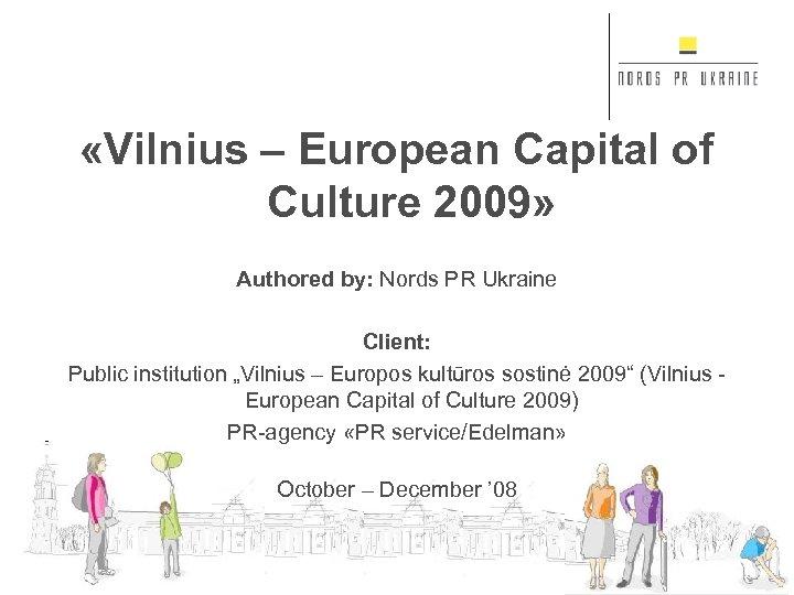 «Vilnius – European Capital of Culture 2009» Authored by: Nords PR Ukraine Client: