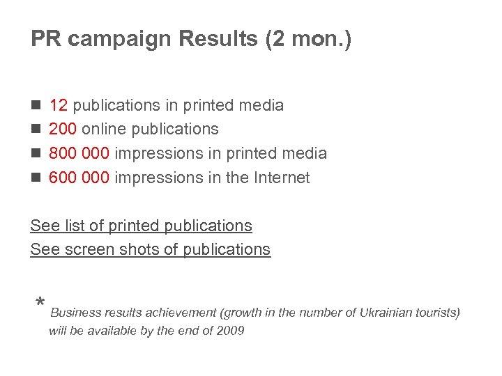 PR campaign Results (2 mon. ) n 12 publications in printed media n 200