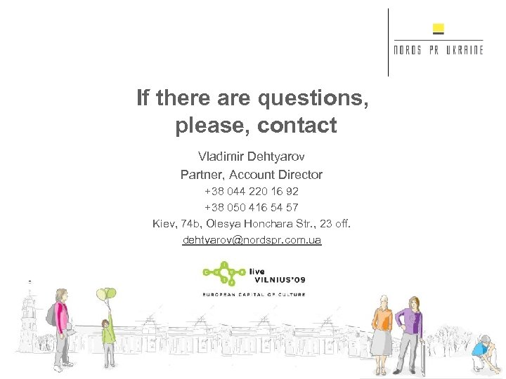 If there are questions, please, contact Vladimir Dehtyarov Partner, Account Director +38 044 220