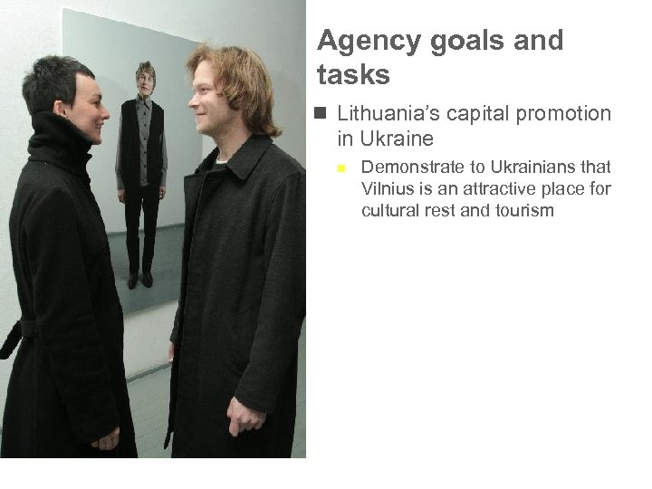 Agency goals and tasks n Lithuania's capital promotion in Ukraine n Demonstrate to Ukrainians