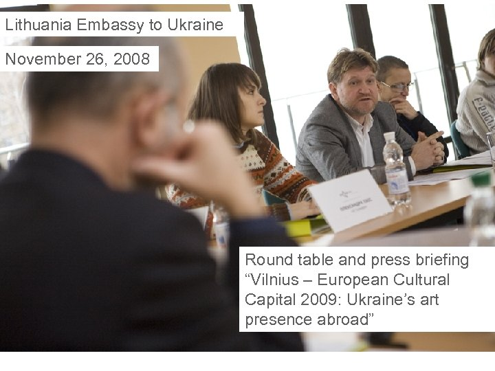 """Lithuania Embassy to Ukraine November 26, 2008 Round table and press briefing """"Vilnius –"""